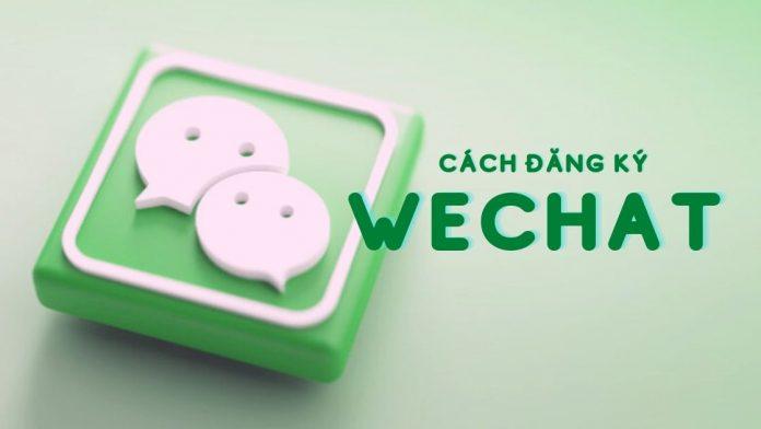 Hướng dẫn đăng ký tài khoản Wechat